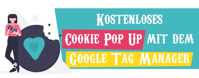 Kostenloses Cookie Pop Up mit dem Google Tag Manager